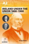 Ireland Under the Union 1800-1900 for CCEA A2 Level